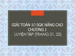 Giải Toán 10 SGK nâng cao Chương 1 Luyện tập (tr 21, 22)