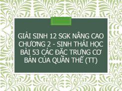 Giải Sinh 12 SGK nâng cao Chương 2 - Sinh thái học Bài 53 Các đặc trưng cơ bản của quần thể (tt)