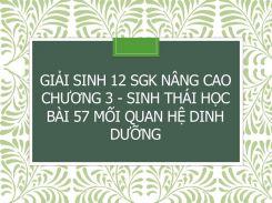 Giải Sinh 12 SGK nâng cao Chương 3 - Sinh thái học Bài 57 Mối quan hệ dinh dưỡng