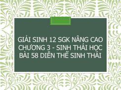 Giải Sinh 12 SGK nâng cao Chương 3 - Sinh thái học Bài 58 Diễn thế sinh thái