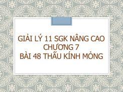 Giải Lý 11 SGK nâng cao Chương 7 Bài 48 Thấu kính mỏng