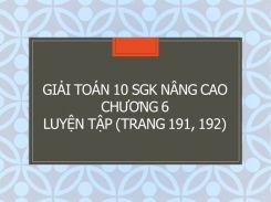 Giải Toán 10 SGK nâng cao Chương 6 Luyện tập (trang 191, 192)