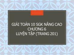 Giải Toán 10 SGK nâng cao Chương 6 Luyện tập (trang 201)