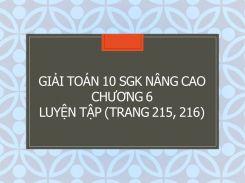 Giải Toán 10 SGK nâng cao Chương 6 Luyện tập (trang 215, 216)
