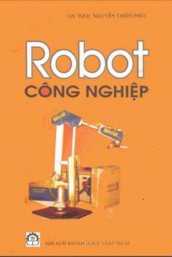 Giáo trình Robot công nghiệp : Phần 1 - GS.TS Nguyễn Thiện Phúc