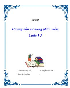 Luận văn tốt nghiệp - Hướng dẫn sử dụng phần mềm Catia V5