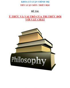 Tiểu luận Triết học - Ý thức và vai trò của tri thức đối với vật chất