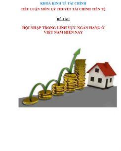 Tiểu luận Tài chính - Tiền tệ : Hội nhập trong lĩnh vực ngân hàng ở Việt Nam hiện nay