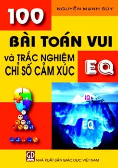 100 bài toán vui và trắc nghiệm chỉ số cảm xúc EQ - Nguyễn Mạnh Súy