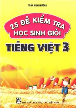 25 đề kiểm tra học sinh giỏi Tiếng Việt lớp 3 - Trần Mạnh Hưởng