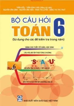 Bộ câu hỏi Toán 6 (sử dụng cho các đề kiểm tra trong năm) - Trần Kiều - Trần Đình Châu