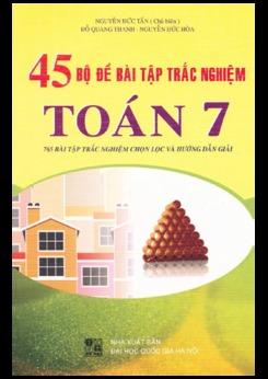 45 bộ đề bài tập trắc nghiệm Toán 7 - Nguyễn Đức Tấn