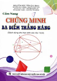 Cẩm nang chứng minh ba điểm thẳng hàng lớp 7, 8, 9- Nguyễn Đức Tấn