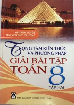 Trọng tâm kiến thức và giải bài tập toán 8 tập 2 – Bùi Văn Tuyên – Nguyễn Đức Trường